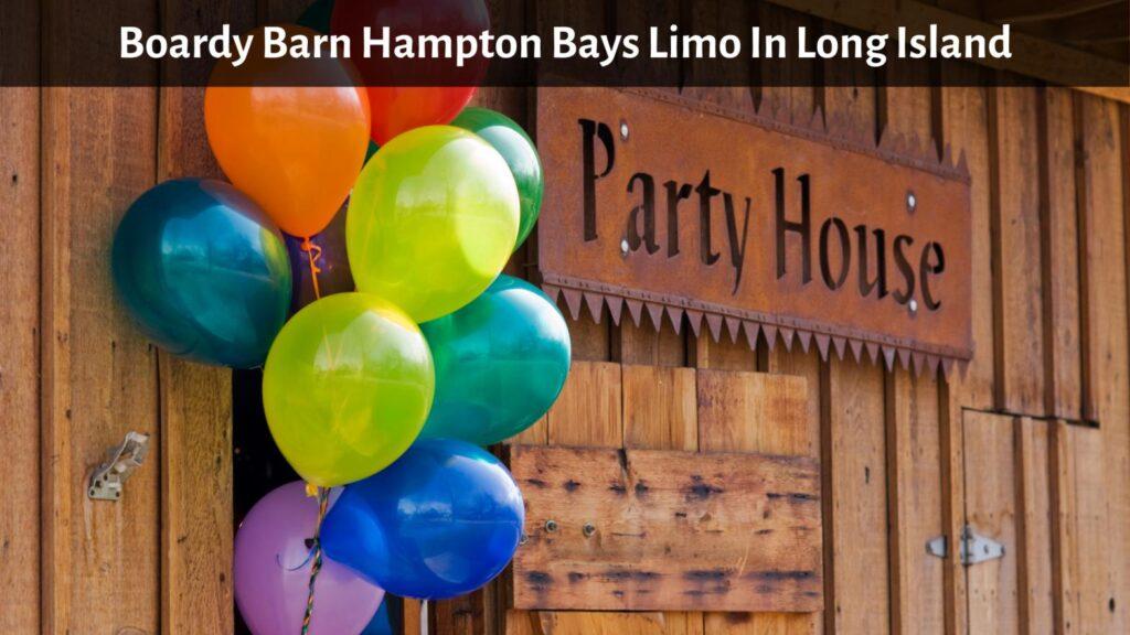 Boardy Barn Hampton Bays Limo In Long Island